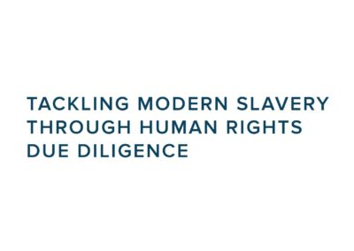 Tackling Modern Slavery through Human Rights Due Diligence