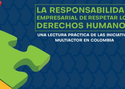 La responsabilidad empresarial de respetar los Derechos Humanos: Una lectura práctica de las iniciativas multiactor en Colombia